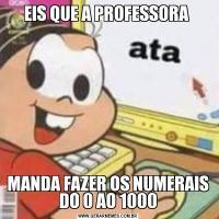 EIS QUE A PROFESSORA MANDA FAZER OS NUMERAIS DO 0 AO 1000