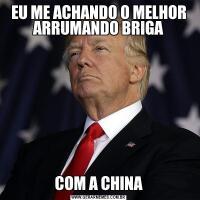 EU ME ACHANDO O MELHOR ARRUMANDO BRIGACOM A CHINA