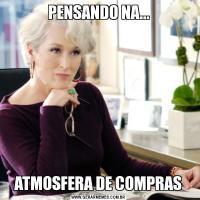 PENSANDO NA...ATMOSFERA DE COMPRAS