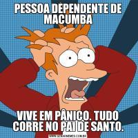 PESSOA DEPENDENTE DE MACUMBAVIVE EM PÂNICO. TUDO CORRE NO PAI DE SANTO.