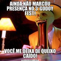 AINDA NÃO MARCOU PRESENÇA NO 3*GODOY FEST!VOCÊ ME DEIXA DE QUEIXO CAÍDO!