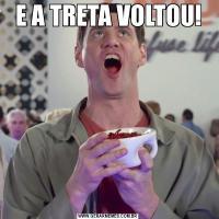 E A TRETA VOLTOU!