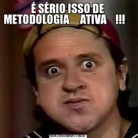 É SÉRIO ISSO DE METODOLOGIA     ATIVA    !!!