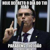 HOJE DECRETO O DIA DO TIO JOÃOPARABÉNS  TIO JOÃO