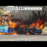 GOSTO ASSIMMMMMM