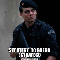 STRATEGY, DO GREGO ESTRATEGO