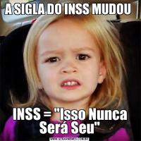 A SIGLA DO INSS MUDOU INSS =