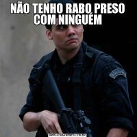 NÃO TENHO RABO PRESO COM NINGUÉM