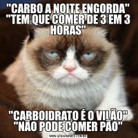 'CARBO A NOITE ENGORDA' 'TEM QUE COMER DE 3 EM 3 HORAS''CARBOIDRATO É O VILÃO' 'NÃO PODE COMER PÃO'