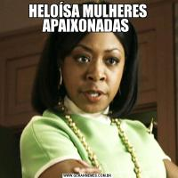 HELOÍSA MULHERES APAIXONADAS