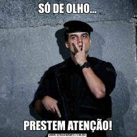 SÓ DE OLHO...PRESTEM ATENÇÃO!