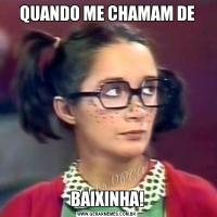 QUANDO ME CHAMAM DEBAIXINHA!