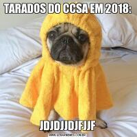 TARADOS DO CCSA EM 2018:JDJDJJDJFJJF