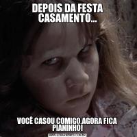 DEPOIS DA FESTA CASAMENTO...VOCÊ CASOU COMIGO,AGORA FICA PIANINHO!