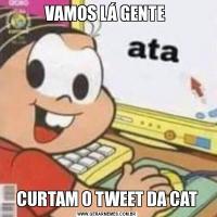 VAMOS LÁ GENTE CURTAM O TWEET DA CAT