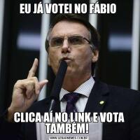 EU JÁ VOTEI NO FÁBIO CLICA AÍ NO LINK E VOTA TAMBÉM!