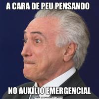 A CARA DE PEU PENSANDO  NO AUXÍLIO EMERGENCIAL