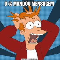 O @ MANDOU MENSAGEM