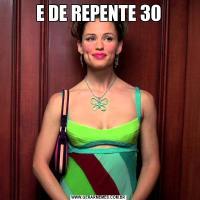 E DE REPENTE 30