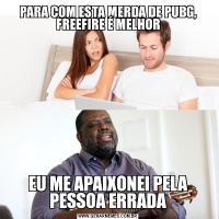PARA COM ESTA MERDA DE PUBG, FREEFIRE É MELHOREU ME APAIXONEI PELA PESSOA ERRADA