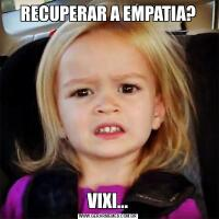 RECUPERAR A EMPATIA?VIXI...