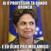 AI O PROFESSOR TA DANDO BRONCAE EU OLHO PRO MEU AMIGO