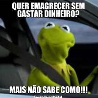 QUER EMAGRECER SEM GASTAR DINHEIRO?MAIS NÃO SABE COMO!!!