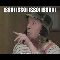 ISSO! ISSO! ISSO! ISSO!!!