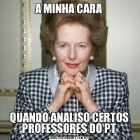 A MINHA CARAQUANDO ANALISO CERTOS PROFESSORES DO PT