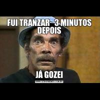 FUI TRANZAR   3 MINUTOS DEPOISJÁ GOZEI