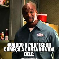 QUANDO O PROFESSOR COMEÇA A CONTA DA VIDA DELE: