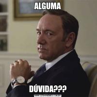 ALGUMADÚVIDA???