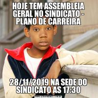 HOJE TEM ASSEMBLEIA GERAL NO SINDICATO - PLANO DE CARREIRA28/11/2019 NA SEDE DO SINDICATO AS 17:30
