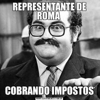 REPRESENTANTE DE ROMA COBRANDO IMPOSTOS