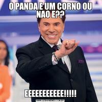 O PANDA E UM CORNO OU NAO E??EEEEEEEEEEE!!!!!