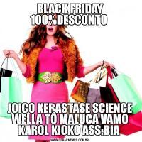 BLACK FRIDAY 100%DESCONTO JOICO KERASTASE SCIENCE WELLA TÔ MALUCA VAMO KAROL KIOKO ASS:BIA