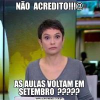 NÃO  ACREDITO!!!@AS AULAS VOLTAM EM SETEMBRO  ?????