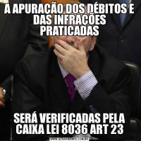 A APURAÇÃO DOS DÉBITOS E DAS INFRAÇÕES PRATICADASSERÁ VERIFICADAS PELA CAIXA LEI 8036 ART 23