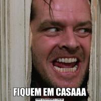 FIQUEM EM CASAAA
