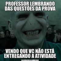 PROFESSOR LEMBRANDO DAS QUESTÕES DA PROVAVENDO QUE VC NÃO ESTÁ ENTREGANDO A ATIVIDADE
