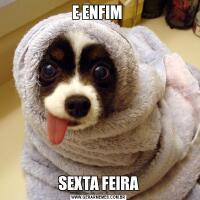 E ENFIM SEXTA FEIRA