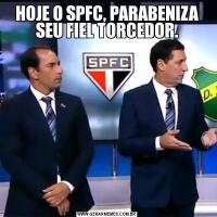 HOJE O SPFC, PARABENIZA SEU FIEL TORCEDOR.