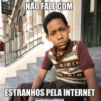 NÃO FALE COM ESTRANHOS PELA INTERNET