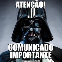 ATENÇÃO!COMUNICADO IMPORTANTE