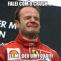 FALEI COM O CRUSH ....ELE ME DEU UM FORA!!!