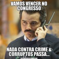 VAMOS VENCER NO CONGRESSONADA CONTRA CRIME & CORRUPTOS PASSA...