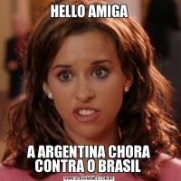 HELLO AMIGAA ARGENTINA CHORA CONTRA O BRASIL