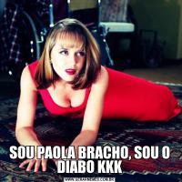 SOU PAOLA BRACHO, SOU O DIABO KKK