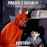 PRAZER, E SOCIAL!!!GOSTOU?