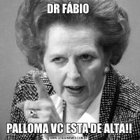 DR FÁBIO PALLOMA VC ESTA DE ALTA!!